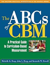 The ABCs of CBM, First Edition: A Practical Guide to Curriculum-Based Measurement (The Guilford Practical Intervention in the Schools Series)