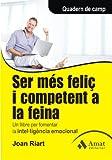 Ser més feliç i competent a la feina: Un llibre per fomentar la intel·ligència emocional...