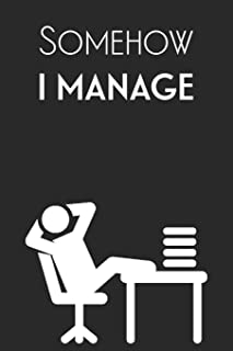 Somehow I Manage: The Office Funny Blank Lined College Ruled Notebook Journal Gag Gift