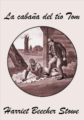 La cabaña del tío Tom (Spanish Edition)
