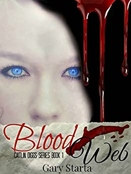 Blood Web: Caitlin Diggs Series #1 by [Gary Starta]
