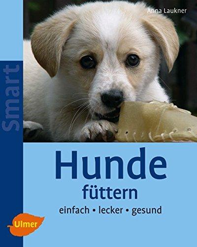 Hunde füttern: Einfach - lecker - gesund (SMART)
