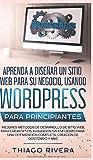 Aprenda a Diseñar un Sitio Web para Su Negocio, Usando WordPress para Principiantes:...