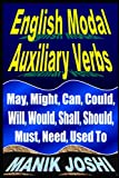 English Modal Auxiliary Verbs: May, Might, Can, Could, Will, Would, Shall, Should, Must, Need, Used to (English Daily Use)