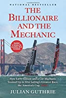 The Billionaire and the Mechanic: How Larry Ellison and a Car Mechanic Teamed up to Win Sailing's Greatest Race, the Americas Cup, Twice by Julian Guthrie(2014-04-01)