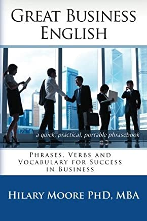 Great Business English: Phrases, Verbs and Vocabulary for Speaking Fluent English by Dr Hilary F Moore MBA(2013-06-19)