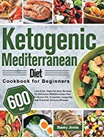 Ketogenic Mediterranean Diet Cookbook for Beginners: 600-Day Low-Carb, High-Fat Keto Recipes for Delicious Mediterranean Diet to Burns Fat, Promotes Longevity, and Prevents Chronic Disease