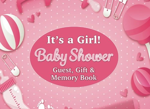 It's A Girl Baby Shower Guest Gift and Memory Book: Pink Baby Graphics It's A Girl 8.25x6 100 pages Guest and Gift List with Memories for Baby and Parents Softcover/Notebook/Paperback