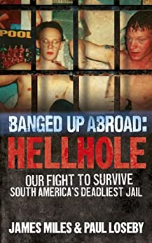 Banged Up Abroad: Hellhole: Our Fight to Survive South America's Deadliest Jail by [James Miles, Loseby Paul]