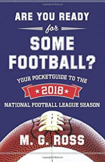 Are You Ready for Some Football 2018: Your Pocket Guide to the 2018 National Football League Season (Volume 5)