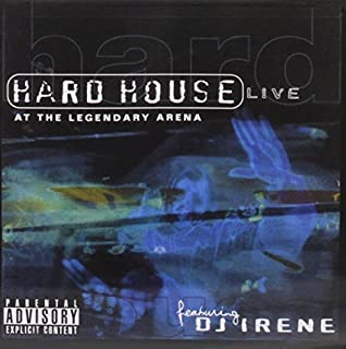 Hard House: Live at the Legendary Arena by DJ Irene (2002-08-27)