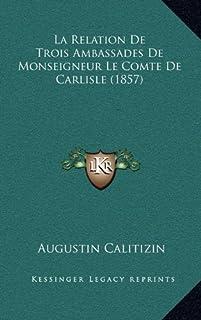 La Relation de Trois Ambassades de Monseigneur Le Comte de Carlisle (1857)