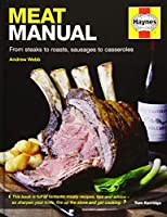 Meat Manual: From steaks to roasts, sausages to casseroles (Haynes Manual)