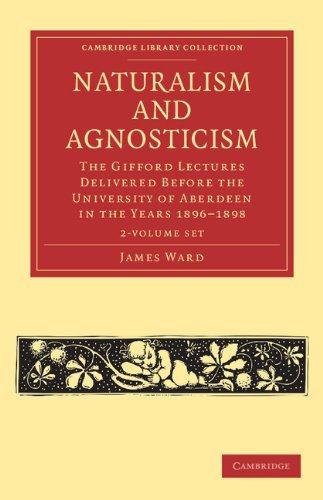 Compare Textbook Prices for Naturalism and Agnosticism 2 Volume Paperback Set: The Gifford Lectures Delivered before the University of Aberdeen in the Years 1896-1898 Cambridge Library Collection - Philosophy 1 Edition ISBN 9781108040990 by Ward, James