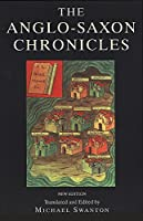 The Anglo-Saxon Chronicles: The Monks of the Monasteries of Winchester, Canterbury, Peterborough, Abingdon and Worcester