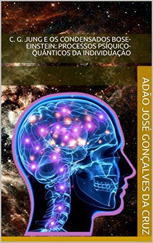 C. G. Jung e os Condensados Bose-Einstein: Processos Psíquico-quânticos da Individuação (Ensaio Livro 3) (Portuguese Edition)