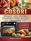 COSORI Smart Air Fryer Toaster Oven Combo Cookbook: Fresh and Foolproof Recipes for Your COSORI Smart Air Fryer Toaster Oven Combo