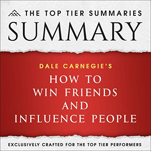 Summary of Dale Carnegie's How to Win Friends and Influence People by the Top Tier Summaries Audiobook By The Top Tier Summaries cover art