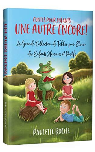 Contes Pour Enfants: La Grande Collection de Fables pour Élever des Enfants Heureux et Positifs | Une Autre Encore!