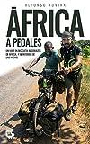 ÁFRICA A PEDALES: Un viaje en bicicleta al corazón de África... y al interior de uno mismo