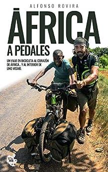 ÁFRICA A PEDALES: Un viaje en bicicleta al corazón de África... y al interior de uno mismo de [Alfonso Rovira Díaz]