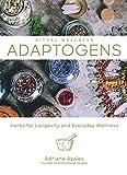 Adaptogens: Herbs for Longevity and Everyday Wellness (Ritual Wellness Book 1)
