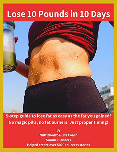 Lose 10 Pounds in 10 Days: 5 Step guide to lose fat as fast as 10 days! (Weight Loss Book 1)