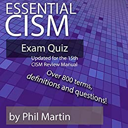 Essential CISM Exam Quiz: Updated for the 15th Edition CISM Review Manual (English Edition) par [Phil Martin]