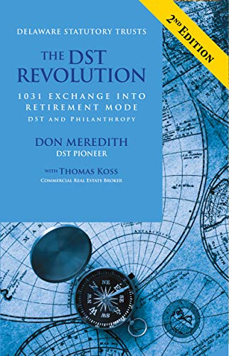 The DST Revolution: 1031 Exchange Into Retirement Mode, DST, and Philanthropy (English Edition)