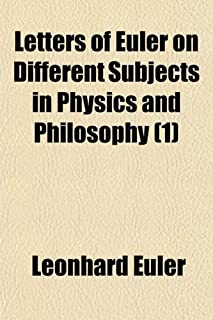 Letters of Euler on Different Subjects in Physics and Philosophy (Volume 1)