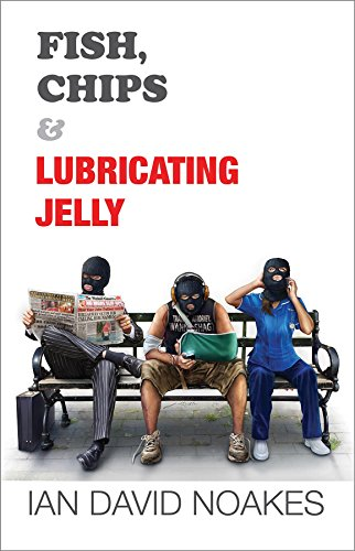 Fish, Chips & Lubricating Jelly (English Edition)