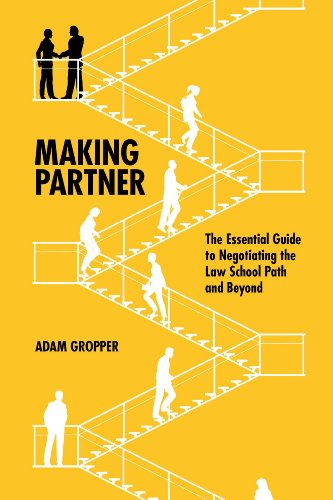 Gropper, A: Making Partner: The Essential Guide to Negotiating the Law School Path and Beyond