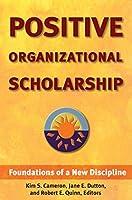 Positive Organizational Scholarship: Foundations of a New Discipline