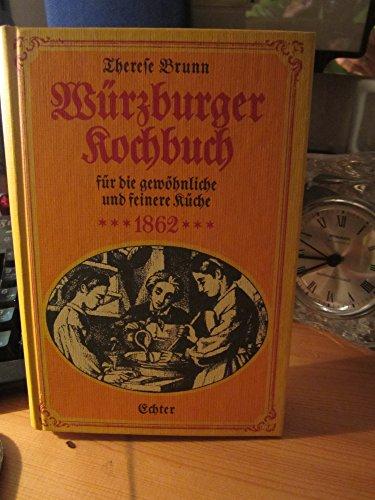 Würzburger Kochbuch für die gewöhnliche und feinere Küche 1862 (Reprint der 1. Auflage von 1862)