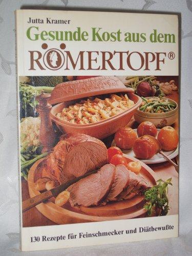 Gesunde Kost aus dem Römertopf. 130 Rezepte für Feinschmecker und Diätbewußte