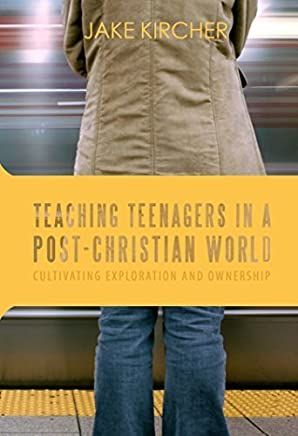 Teaching Teenagers in a Post-Christian World by Jake Kircher (2014-09-01)