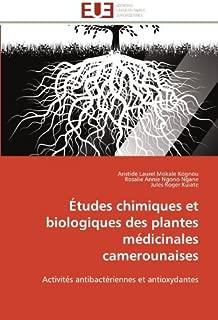 ??tudes chimiques et biologiques des plantes m??dicinales camerounaises: Activit??s antibact??riennes et antioxydantes by Aristide Laurel Mokale Kognou (2012-01-16)
