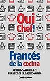 Oui Chef!: Francés de la Cocina - Aprende a hablar el francés de la Gastronomía