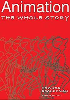 Animation: The Whole Story by [Howard Beckerman]