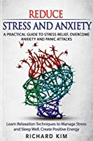 Reduce Stress and Anxiety: A Practical Guide to Stress Relief, Overcome Anxiety and Panic Attacks. Learn Relaxation Techniques to Manage Stress and Sleep Well. Create Positive Energy.