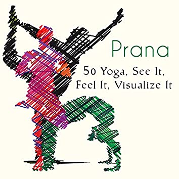 Prana: 50 Yoga, See It, Feel It, Visualize It with Unique Song