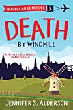 Death by Windmill: A Mother s Day Murder in Amsterdam (Travel Can Be Murder Cozy Mystery)