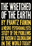 The Wretched of the Earth. A Negro Psychoanalyst's Study of the Problems of Racism & Colonialism in the World Today