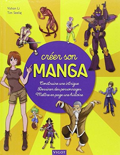 Créer son manga : Construire une intrigue, dessiner des personnages, mettre en pages son histoire