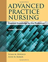 Advanced Practice Nursing: Essential Knowledge for the Profession by Susan M. DeNisco Anne M. Barker(2015-03-23)