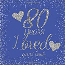 80 Years Loved Guest Book: Silver Glitter Hearts and Royal Blue - Birthday/Anniversary/Wedding/Memorial/Farewell/Event Party Signing Message Book, ... Keepsake Present for Special Memories