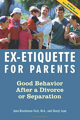 Compare Textbook Prices for Ex-Etiquette for Parents: Good Behavior After a Divorce or Separation  ISBN 9781556525513 by Blackstone-Ford, Jann,Jupe, Sharyl