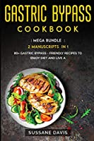 Gastric Bypass Cookbook: MEGA BUNDLE - 2 Manuscripts in 1 - 80+ Gastric Bypass - friendly recipes to enjoy diet and live a healthy life