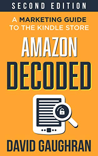 Amazon Decoded: A Marketing Guide to the Kindle Store (Let's Get Publishing Book 4) by [David Gaughran]