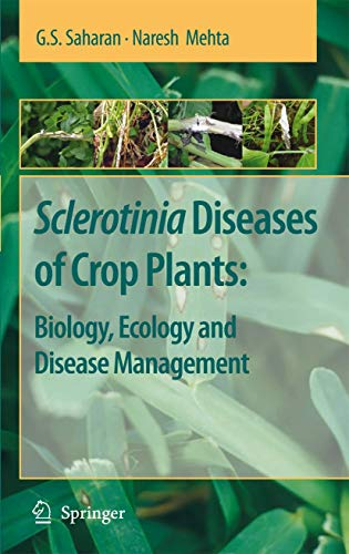Sclerotinia Diseases of Crop Plants: Biology, Ecology and Disease Management